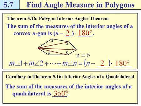 5.7Find Angle Measure in Polygons Theorem 5.16: Polygon Interior Angles Theorem The sum of the measures of the interior angles of a convex n-gon is (n.