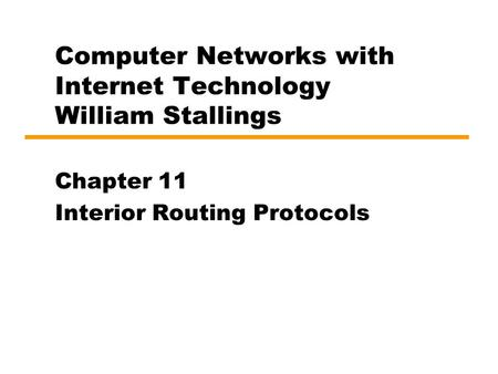 Computer Networks with Internet Technology William Stallings Chapter 11 Interior Routing Protocols.