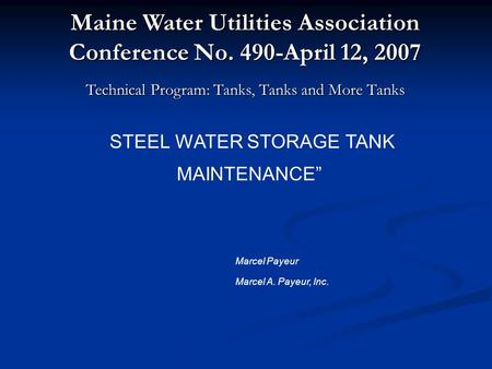 "Technical Program: Tanks, Tanks and More Tanks ""STEEL WATER STORAGE TANK MAINTENANCE"" Maine Water Utilities Association Conference No. 490-April 12, 2007."