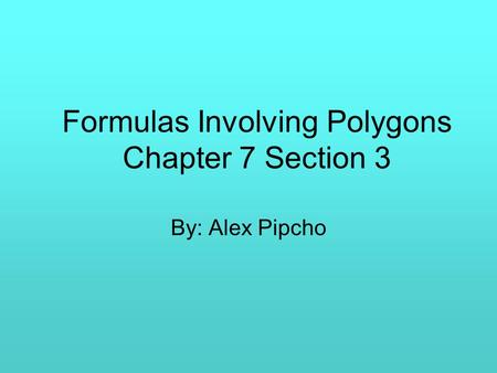 Formulas Involving Polygons Chapter 7 Section 3