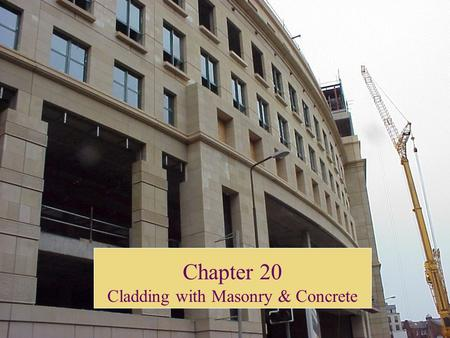 Chapter 20 Cladding with Masonry & Concrete. Masonry & Concrete Cladding Materials Brick Masonry Stone Masonry Cut Stone Panels Precast Concrete Exterior.