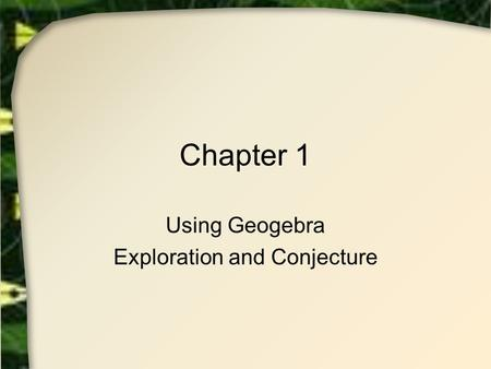 Chapter 1 Using Geogebra Exploration and Conjecture.