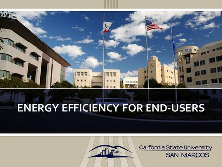 ENERGY EFFICIENCY FOR END-USERS.  CSU Chancellors office coordinates the efforts to accomplish the goals established by Assembly Bill 32 for green house.