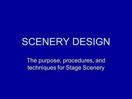 The purpose, procedures, and techniques for Stage Scenery