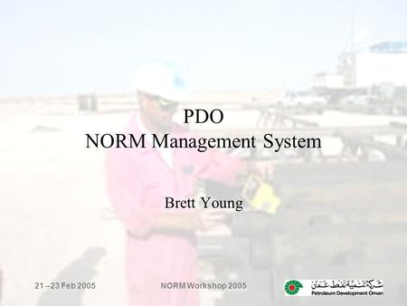 21 –23 Feb 2005NORM Workshop 2005 PDO NORM Management System Brett Young.