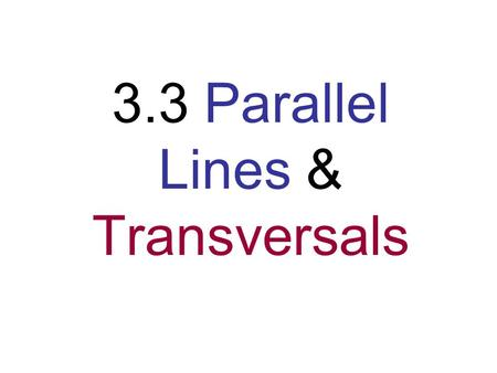 3.3 Parallel Lines & Transversals. Transversal A line, ray, or segment that intersects 2 or more COPLANAR lines, rays, or segments. Parallel lines transversal.