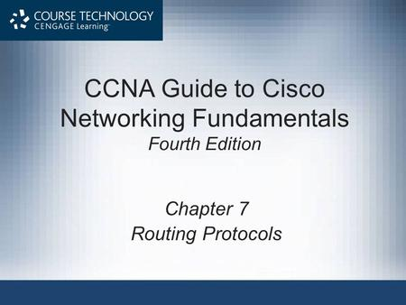 CCNA Guide to Cisco Networking Fundamentals Fourth Edition Chapter 7 Routing Protocols.