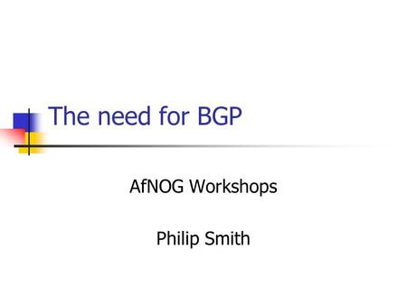 "The need for BGP AfNOG Workshops Philip Smith. ""Keeping Local Traffic Local"""
