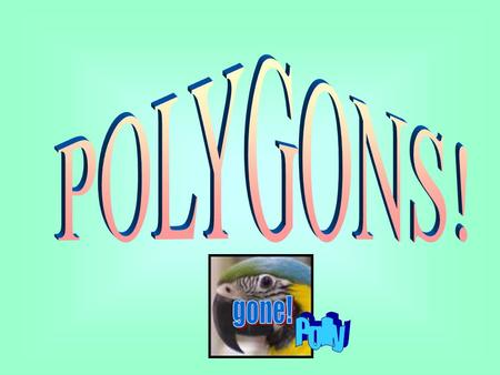 POLYGONS! gone! Polly.