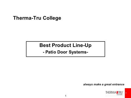 1 Therma-Tru College always make a great entrance Best Product Line-Up - Patio Door Systems-