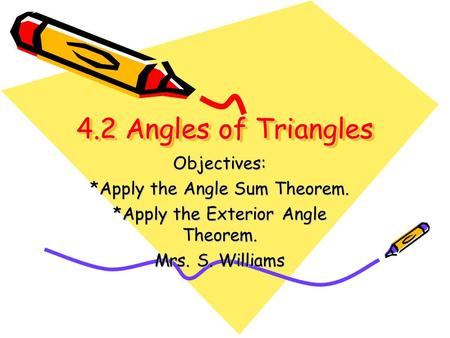 4.2 Angles of Triangles Objectives: *Apply the Angle Sum Theorem.