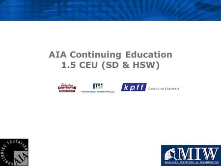 AIA Continuing Education 1.5 CEU (SD & HSW). The Masonry Institute of Washington is a Registered Provider with The American Institute of Architects Continuing.
