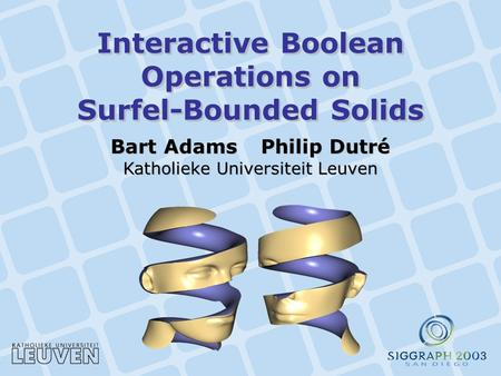 Interactive Boolean Operations on Surfel-Bounded Solids Bart AdamsPhilip Dutré Katholieke Universiteit Leuven.