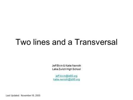 Two lines and a Transversal Jeff Bivin & Katie Nerroth Lake Zurich High School  Last Updated: November 18, 2005.