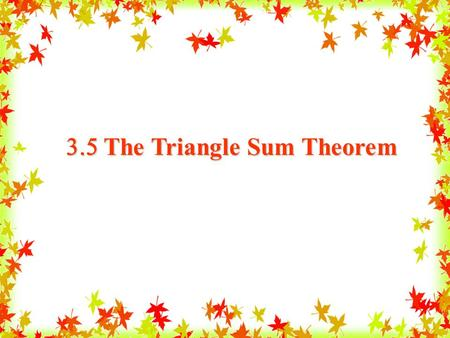 3.5 The Triangle Sum Theorem