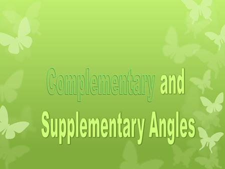 Complementary and Supplementary Angles.