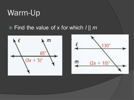 Warm-Up  Find the value of x for which l || m. SWBAT use parallel lines to prove a theorem about triangles SWBAT find measures of angles of triangles.