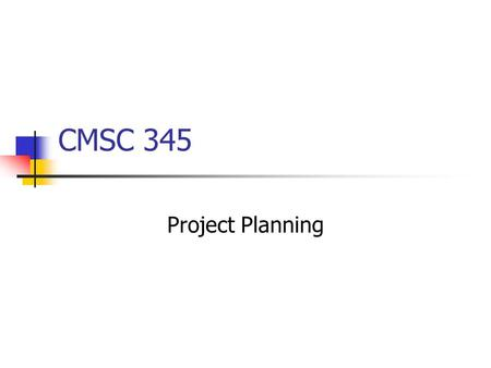 CMSC 345 Project Planning. Customer's Perspective Do you understand my problem? Can you develop and deliver a system that will solve my problem? How long.