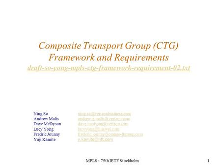 MPLS - 75th IETF Stockholm1 Composite Transport Group (CTG) Framework and Requirements draft-so-yong-mpls-ctg-framework-requirement-02.txt draft-so-yong-mpls-ctg-framework-requirement-02.txt.