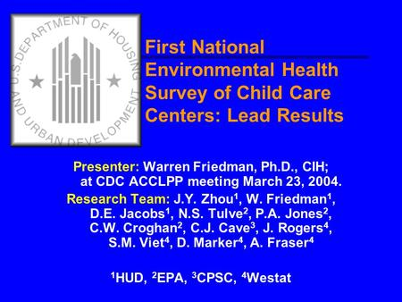 First National Environmental Health Survey of Child Care Centers: Lead Results Presenter: Warren Friedman, Ph.D., CIH; at CDC ACCLPP meeting March 23,