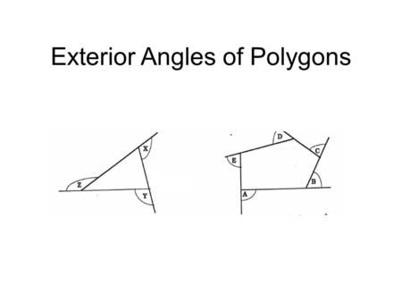 Exterior Angles of Polygons. Exterior angles are formed by extending one end of each polygon side. X, Y, and Z are exterior angles and A, B, C, D, and.