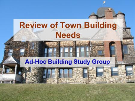 Review of Town Building Needs Ad-Hoc Building Study Group.
