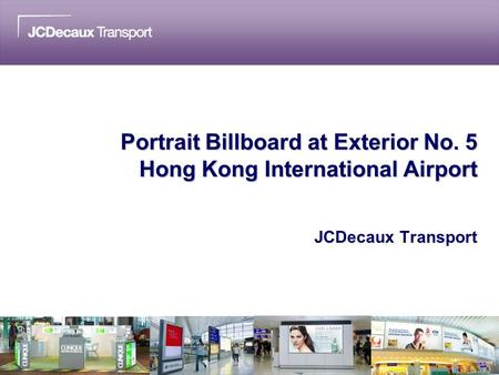 Portrait Billboard at Exterior No. 5 Hong Kong International Airport JCDecaux Transport.