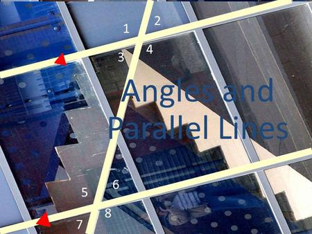 1 2 3 4 5 6 7 8 Angles and Parallel Lines. 2 Transversal Definition: A line that intersects two or more lines in a plane at different points is called.