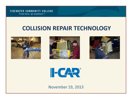 COLLISION REPAIR TECHNOLOGY November 19, 2013. Career Studies Certificate Non-Structural Repair AUB 193 – Introduction to Collision Repair3 credits.