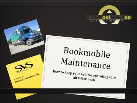 B o o k m o b i l e M a i n t e n a n c e How to keep your vehicle <strong>operating</strong> at its absolute best! Presented by: Michael Swendrowski.