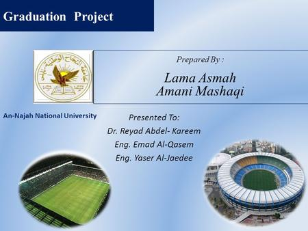 Prepared By : Lama Asmah Amani Mashaqi Presented To: Dr. Reyad Abdel- Kareem Eng. Emad Al-Qasem Eng. Yaser Al-Jaedee Graduation Project An-Najah National.