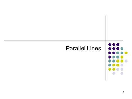 1 Parallel Lines. 2 3 Definition Two lines are parallel if they lie in the same plane and do not intersect. If lines m and n are parallel we write m.