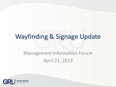 Wayfinding & Signage Update Management Information Forum April 21, 2013.