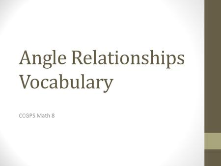 Angle Relationships Vocabulary CCGPS Math 8 Intersecting Lines Lines that cross at exactly one point.