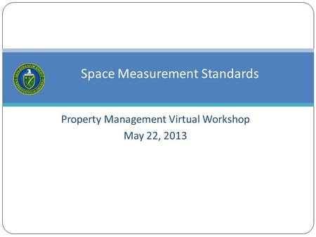 Property Management Virtual Workshop May 22, 2013 Space Measurement Standards.