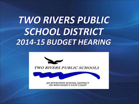 TWO RIVERS PUBLIC SCHOOL DISTRICT 2014-15 BUDGET HEARING.