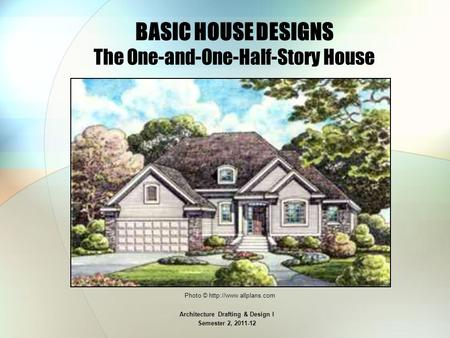 BASIC HOUSE DESIGNS The One-and-One-Half-Story House