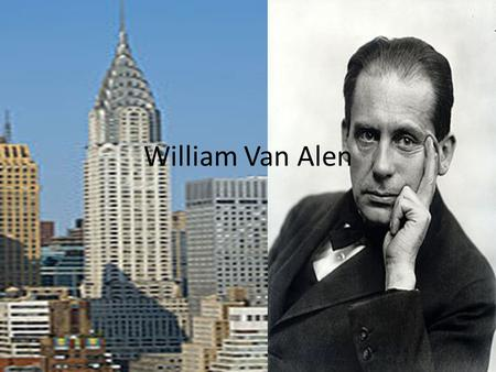 William Van Alen. History William Van Alen was born in New York Brooklyn on the 10 th of August 1883 Was taught Architecture by Emmanuel Louis Masqueray.