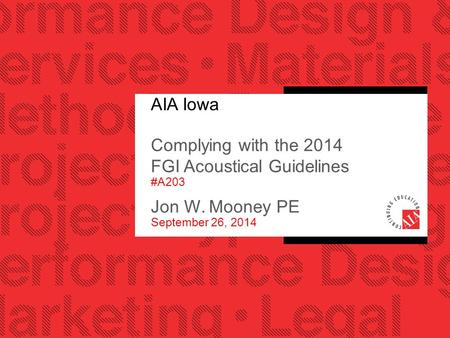 AIA Iowa Complying with the 2014 FGI Acoustical Guidelines #A203 Jon W. Mooney PE September 26, 2014.