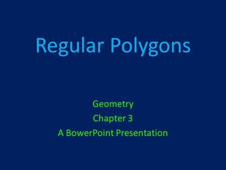 Regular Polygons Geometry Chapter 3 A BowerPoint Presentation.