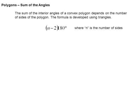Polygons – Sum of the Angles The sum of the interior angles of a convex polygon depends on the number of sides of the polygon. The formula is developed.