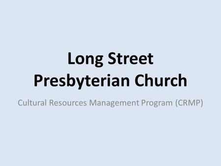 Long Street Presbyterian Church Cultural Resources Management Program (CRMP)