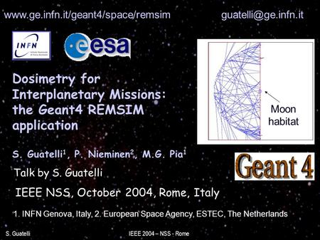 S. Guatelli IEEE 2004 – NSS - Rome Dosimetry for Interplanetary Missions: the Geant4 REMSIM application S. Guatelli 1, P. Nieminen 2, M.G. Pia 1 IEEE NSS,