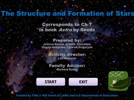The Structure and Formation of Stars START EXIT Funded by Title V HIS Grant at LAMC and U.S Department of Education Corresponds to Ch 7 in book Astro by.