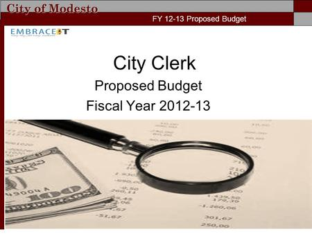 City of Modesto FY 12-13 Proposed Budget City Clerk Proposed Budget Fiscal Year 2012-13 FY 12-13 Proposed Budget.