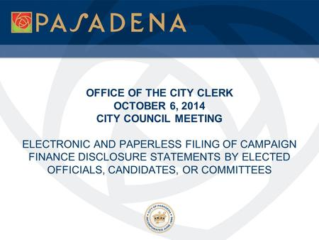 OFFICE OF THE CITY CLERK OCTOBER 6, 2014 CITY COUNCIL MEETING ELECTRONIC AND PAPERLESS FILING OF CAMPAIGN FINANCE DISCLOSURE STATEMENTS BY ELECTED OFFICIALS,