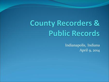 Indianapolis, Indiana April 9, 2014. The Commission on Public Records The Indiana State Records Center Composed of Five Divisions: Forms Management Records.