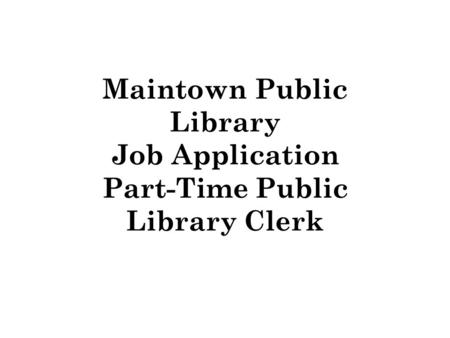 Maintown Public Library Job Application Part-Time Public Library Clerk.