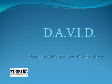 D.A.V.I.D.. DAVID, DAVE – What?? DAVID and DAVE are the SAME except: DAVID – FDLE's CJNet, requires certificate DAVE – State's Wide Area Network, requires.