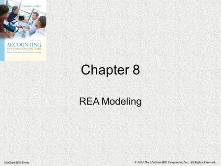 McGraw-Hill/Irwin © 2013 The McGraw-Hill Companies, Inc., All Rights Reserved. Chapter 8 REA Modeling.